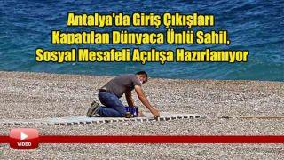 Antalya'da Giriş Çıkışları Kapatılan Dünyaca Ünlü Sahil, Sosyal Mesafeli Açılışa Hazırlanıyor