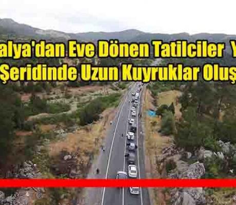 Antalya'dan Eve Dönen Tatilciler Yolun Tek Şeridinde Uzun Kuyruklar Oluşturdu