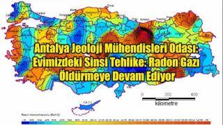 Antalya Jeoloji Mühendisleri Odası: Evimizdeki Sinsi Tehlike: Radon Gazı Öldürmeye Devam Ediyor