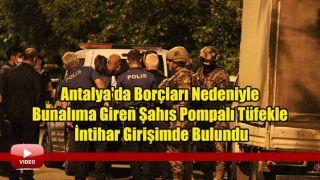 Antalya'da Borçları Nedeniyle Bunalıma Giren Şahıs Pompalı Tüfekle İntihar Girişimde Bulundu