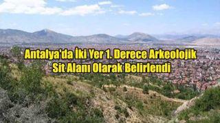 Antalya'da İki Yer 1. Derece Arkeolojik Sit Alanı Olarak Belirlendi