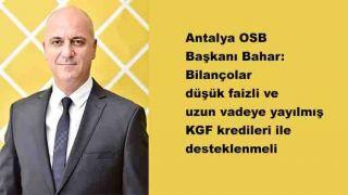 Antalya OSB Başkanı Bahar: Bilançolar Uzun Vadeye Yayılmış KGF Kredileri İle Desteklenmeli